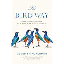 The Bird Way: A New Look at How Birds Talk, Work, Play, Parent, and Think (English Edition)