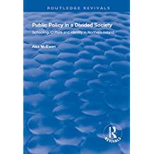 Public Policy in a Divided Society: Schooling, Culture and Identity in Northern Ireland (Routledge Revivals) (English Edition)
