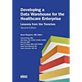 Developing a Data Warehouse for the Healthcare Enterprise: Lessons from the Trenches, Second Edition