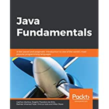 Java Fundamentals: A fast-paced and pragmatic introduction to one of the world's most popular programming languages (English Edition)