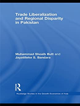 """Trade Liberalisation and Regional Disparity in Pakistan (Routledge Studies in the Growth Economies of Asia) (English Edition)"",作者:[Butt, Muhammad Shoaib, Bandara, Jayatilleke S.]"