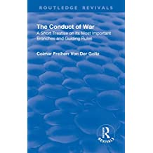 Revival: The Conduct of War (1908): A Short Treatise on its Most Importsant Branches and Guiding Rules (Routledge Revivals) (English Edition)
