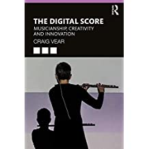 The Digital Score: Musicianship, Creativity and Innovation (English Edition)