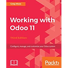 Working with Odoo 11: Configure, manage, and customize your Odoo system, 3rd Edition (English Edition)