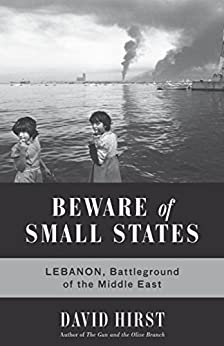 """Beware of Small States: Lebanon, Battleground of the Middle East (English Edition)"",作者:[David Hirst]"