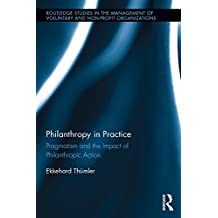 Philanthropy in Practice: Pragmatism and the Impact of Philanthropic Action (Routledge Studies in the Management of Voluntary and Non-Profit Organizations) (English Edition)