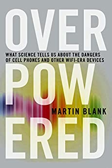 """""""Overpowered: The Dangers of Electromagnetic Radiation (EMF) and What You Can Do about It (English Edition)"""",作者:[Martin Blank Phd]"""