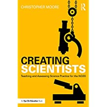 Creating Scientists: Teaching and Assessing Science Practice for the NGSS (Eye on Education) (English Edition)