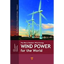 Wind Power for the World: The Rise of Modern Wind Energy (Pan Stanford Series on Renewable Energy Book 2) (English Edition)