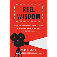 Reel Wisdom: The Complete Quote Collection for Movie Lovers, Film Buffs and Cinephiles (Little Book. Big Idea.) (English Edition)