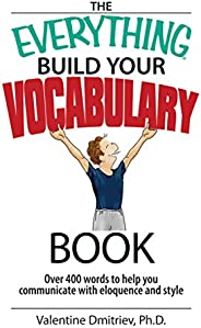 The Everything Build Your Vocabulary Book: Over 400 Words to Help You Communicate With Eloquence And Style (Ev