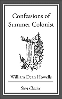 """""""Confessions of Summer Colonist: From 'Literary Friends and Acquaintances' (English Edition)"""",作者:[Howells,  William Dean]"""