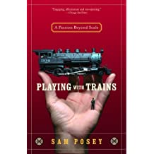 Playing with Trains: A Passion Beyond Scale (English Edition)