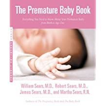 The Premature Baby Book: Everything You Need to Know About Your Premature Baby from Birth to Age One (Sears Parenting Library) (English Edition)