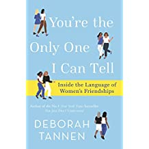 You're the Only One I Can Tell: Inside the Language of Women's Friendships (English Edition)