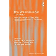 The Organizational Contract: From Exchange to Long-Term Network Cooperation in European Contract Law (Markets and the Law) (English Edition)