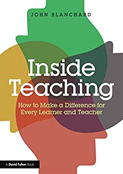 """Inside Teaching: How to Make a Difference for Every Learner and Teacher (English Edition)"",作者:[John Blanchard]"