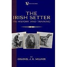 The Irish Setter - Its History & Training (A Vintage Dog Books Breed Classic) (English Edition)