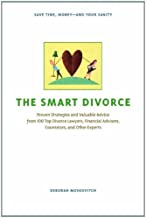 The Smart Divorce: Proven Strategies and Valuable Advice from 100 Top Divorce Lawyers, Financial Advisers, Counselors, and...
