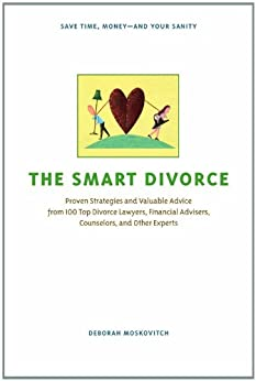 """""""The Smart Divorce: Proven Strategies and Valuable Advice from 100 Top Divorce Lawyers, Financial Advisers, Counselors, and Other Experts (English Edition)"""",作者:[Deborah Moskovitch]"""
