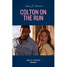 Colton On The Run (Mills & Boon Heroes) (The Coltons of Roaring Springs, Book 9) (English Edition)