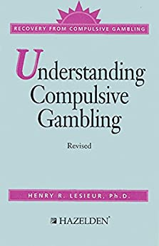 """Understanding Compulsive Gambling: Recovery from Compulsive Gambling (English Edition)"",作者:[Lesieur, Ph.D., Harry L.]"