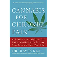 Cannabis for Chronic Pain: A Proven Prescription for Using Marijuana to Relieve Your Pain and Heal Your Life (English Edition)