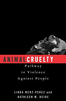 """Animal Cruelty: Pathway to Violence Against People (English Edition)"",作者:[Merz-Perez, Linda, Heide, Kathleen M.]"