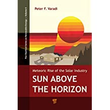 Sun Above the Horizon: Meteoric Rise of the Solar Industry (Pan Stanford Series on Renewable Energy Book 5) (English Edition)