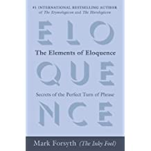 The Elements of Eloquence: Secrets of the Perfect Turn of Phrase (English Edition)