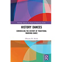 History Dances: Chronicling the History of Traditional Mandinka Dance (Routledge Advances in Theatre & Performance Studies) (English Edition)