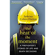 The Heat of the Moment: A Firefighter's Stories of Life and Death Decisions (English Edition)