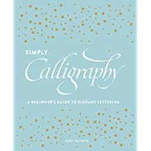 Simply Calligraphy: A Beginner's Guide to Elegant Lettering (English Edition)