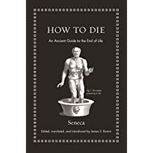 How to Die: An Ancient Guide to the End of Life (Ancient Wisdom for Modern Readers) (English Edition)