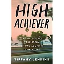 High Achiever: The Incredible True Story of One Addict's Double Life (English Edition)