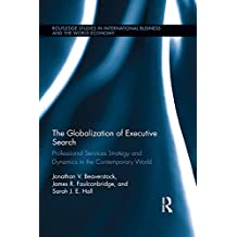 The Globalization of Executive Search: Professional Services Strategy and Dynamics in the Contemporary World (Routledge Studies in International Business ... the World Economy Book 59) (English Edition)
