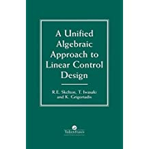 A Unified Algebraic Approach To Control Design (English Edition)