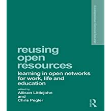 Reusing Open Resources: Learning in Open Networks for Work, Life and Education (Advancing Technology Enhanced Learning) (English Edition)