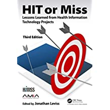 HIT or Miss, 3rd Edition: Lessons Learned from Health Information Technology Projects (HIMSS Book Series) (English Edition)
