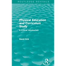 Physical Education and Curriculum Study (Routledge Revivals): A Critical Introduction (English Edition)