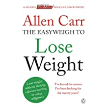 Allen Carr's Easyweigh to Lose Weight: The revolutionary method to losing weight fast from international bestselling author of The Easy Way to Stop Smoking (English Edition)