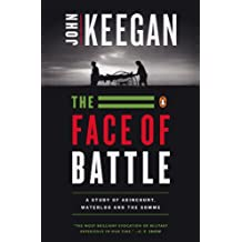 The Face of Battle: A Study of Agincourt, Waterloo, and the Somme (English Edition)