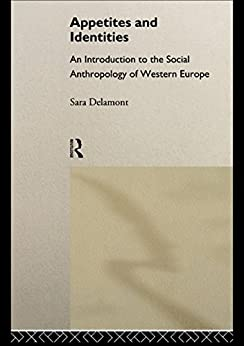 """Appetites and Identities: An Introduction to the Social Anthropology of Western Europe (English Edition)"",作者:[Sara Delamont]"