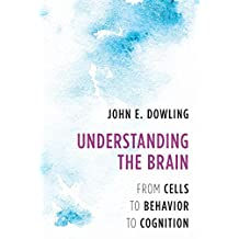 Understanding the Brain: From Cells to Behavior to Cognition (English Edition)