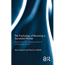 The Psychology of Becoming a Successful Worker: Research on the changing nature of achievement at work (English Edition)