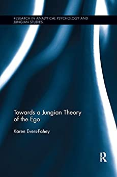 """""""Towards a Jungian Theory of the Ego (Research in Analytical Psychology and Jungian Studies) (English Edition)"""",作者:[Evers-Fahey, Karen]"""