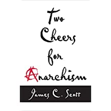 Two Cheers for Anarchism: Six Easy Pieces on Autonomy, Dignity, and Meaningful Work and Play (English Edition)
