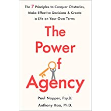 The Power of Agency: The 7 Principles to Conquer Obstacles, Make Effective Decisions, and Create a Life on Your Own Terms (English Edition)