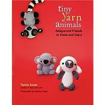 Tiny Yarn Animals: Amigurumi Friends to Make and Enjoy (English Edition)