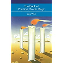 The Book of Practical Candle Magic: Includes complete instructions on candle-making, anointing, incense and colour symbolism, as well as a selection of candle rituals (English Edition)